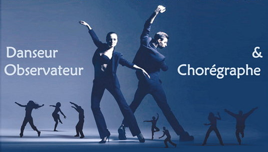 Danseur, Observateur &Chorégraphe